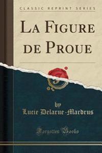 La Figure de Proue (Classic Reprint)