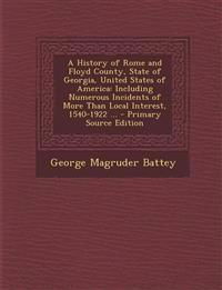 A History of Rome and Floyd County, State of Georgia, United States of America: Including Numerous Incidents of More Than Local Interest, 1540-1922 ..