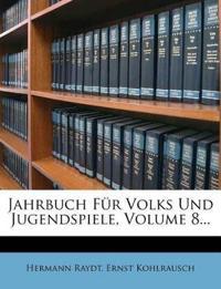 Jahrbuch Für Volks Und Jugendspiele, Volume 8...