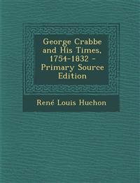 George Crabbe and His Times, 1754-1832 - Primary Source Edition