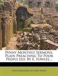 Penny Monthly Sermons. Plain Preaching To Poor People [ed. By E. Fowle]....