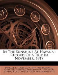 In The Sunshine At Havana : Record Of A Trip In November, 1917