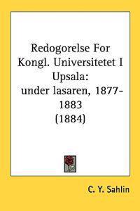 Redogorelse for Kongl. Universitetet I Upsala