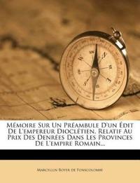 Mémoire Sur Un Préambule D'un Édit De L'empereur Dioclétien, Relatif Au Prix Des Denrées Dans Les Provinces De L'empire Romain...