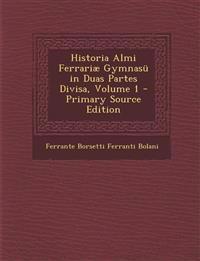 Historia Almi Ferrariæ Gymnasü in Duas Partes Divisa, Volume 1