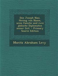 Don Joseph Nasi, Herzog von Naxos, seine Familie und zwei jüdische Diplomaten seiner Zeit.