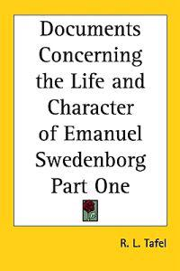 Documents Concerning the Life And Character of Emanuel Swedenborg Part One