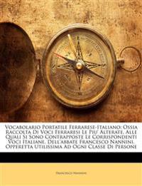 Vocabolario Portatile Ferrarese-Italiano: Ossia Raccolta Di Voci Ferraresi Le Piu' Alterate, Alle Quali Si Sono Contrapposte Le Corrispondenti Voci It