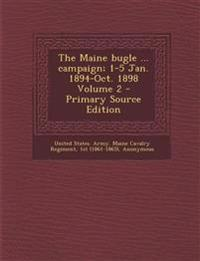 The Maine bugle ... campaign; 1-5 Jan. 1894-Oct. 1898 Volume 2 - Primary Source Edition