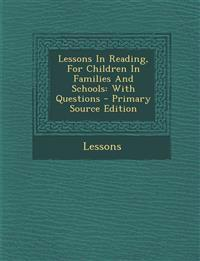 Lessons In Reading, For Children In Families And Schools: With Questions - Primary Source Edition