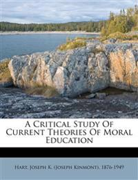 A critical study of current theories of moral education