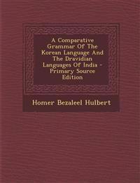 A Comparative Grammar Of The Korean Language And The Dravidian Languages Of India - Primary Source Edition