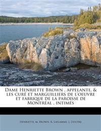 Dame Henriette Brown , appelante, & les curé et marguilliers de l'oeuvre et fabrique de la paroisse de Montréal , intimés