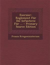 Exerzier-Reglement Fur Die Infanterie Fur ... - Primary Source Edition