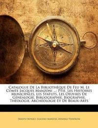 Catalogue De La Bibliothèque De Feu M. Le Comte Jacques Manzoni ...: Ptie. Les Histoires Municipales, Les Statuts, Les Oeuvres De Généalogie, Bibliogr
