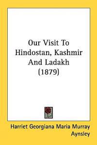 Our Visit to Hindostan, Kashmir and Ladakh