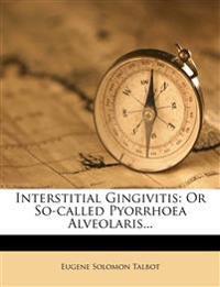 Interstitial Gingivitis: Or So-Called Pyorrhoea Alveolaris...