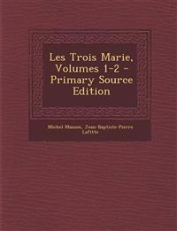 Les Trois Marie, Volumes 1-2 - Primary Source Edition