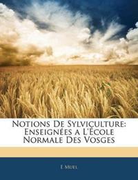 Notions De Sylviculture: Enseignées a L'École Normale Des Vosges