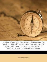 Le 5 [i.e. Cinque] Giornate Milanesi Del Marzo 1848 Con Nuovi Documenti E Coll'aggiunta Delle 5 Giornate Particolari Di Porta Ticinese