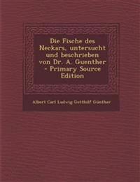 Die Fische Des Neckars, Untersucht Und Beschrieben Von Dr. A. Guenther - Primary Source Edition
