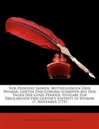 Vor Hundert Jahren: Mittheilungen Über Weimar, Goethe Und Corona Schröter Aus Den Tagen Der Genie-Periode. Festgabe Zur Säkularfeier Von Goethe's Eint
