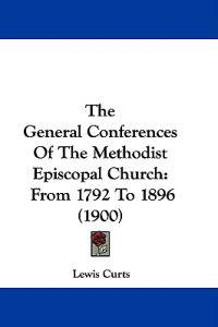 The General Conferences of the Methodist Episcopal Church