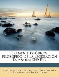 Examen Histórico-filosófico De La Legislación Española: (349 P.)...