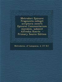 Metrodori Epicurei Fragmenta collegit scriptoris incerti Epicurei Commentarium moralem, subiecit Alfredus Koerte