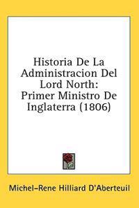 Historia De La Administracion Del Lord North: Primer Ministro De Inglaterra (1806)