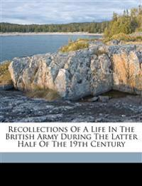 Recollections of a life in the British army during the latter half of the 19th century