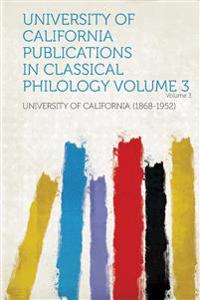 University of California Publications in Classical Philology Volume 3