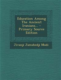 Education Among the Ancient Iranians... - Primary Source Edition