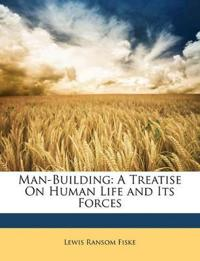 Man-Building: A Treatise On Human Life and Its Forces