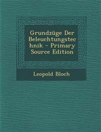 Grundzüge Der Beleuchtungstechnik - Primary Source Edition
