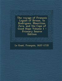 The voyage of François Leguat of Bresse, to Rodriguez, Mauritius, Java, and the Cape of Good Hope Volume 1