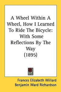 A Wheel Within a Wheel, How I Learned to Ride the Bicycle