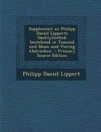 Supplement Zu Philipp Daniel Lipperts Dacktyliothek Bestehend in Tausend Und Neun Und Vierzig Abdrucken. - Primary Source Edition