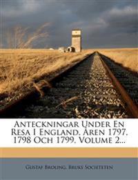 Anteckningar Under En Resa I England, Åren 1797, 1798 Och 1799, Volume 2...