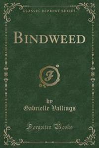 Bindweed (Classic Reprint)
