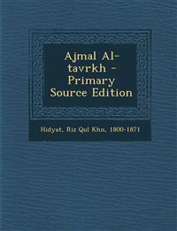 Ajmal Al-tavrkh - Primary Source Edition