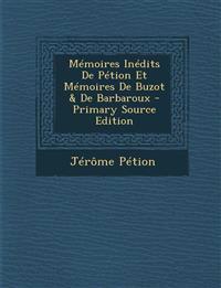 Mémoires Inédits De Pétion Et Mémoires De Buzot & De Barbaroux - Primary Source Edition