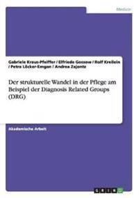 Der strukturelle Wandel in der Pflege am Beispiel der Diagnosis Related Groups (DRG)