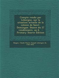 Compte rendu par Leborgne, sur la situation actuelle de la colonie de Saint-Domingue. Séance du 27 vendémiaire, an 6.