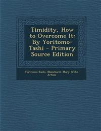 Timidity, How to Overcome It: By Yoritomo-Tashi - Primary Source Edition