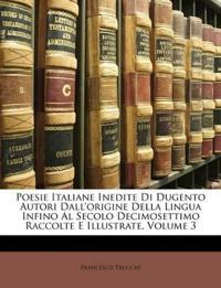 Poesie Italiane Inedite Di Dugento Autori Dall'origine Della Lingua Infino Al Secolo Decimosettimo Raccolte E Illustrate, Volume 3