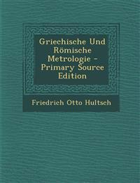 Griechische Und Romische Metrologie - Primary Source Edition
