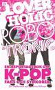 Loverholic robotronic : En reportagebok om K-POP, fans och Sydkorea