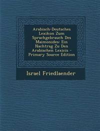 Arabisch-Deutsches Lexikon Zum Sprachgebrauch Des Maimonides: Ein Nachtrag Zu Den Arabischen Lexicis