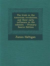 The Irish in the American Revolution, and Their Early Influence in the Colonies - Primary Source Edition